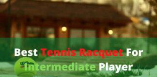 Best Tennis Racquets For Intermediate