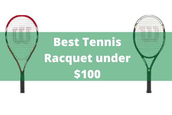 Best Tennis Racquet Under $100